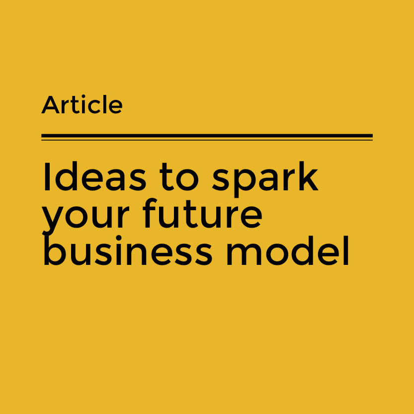 Ideas to spark your future business model