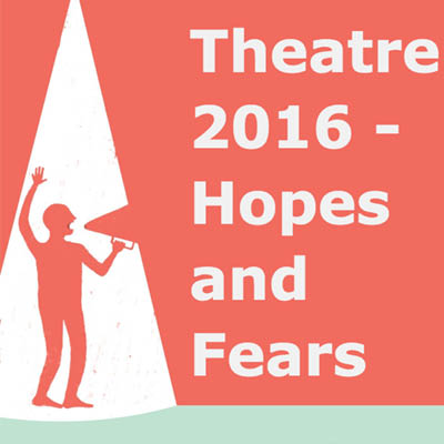 Theatre 2016 Hopes and Fears Report front cover
